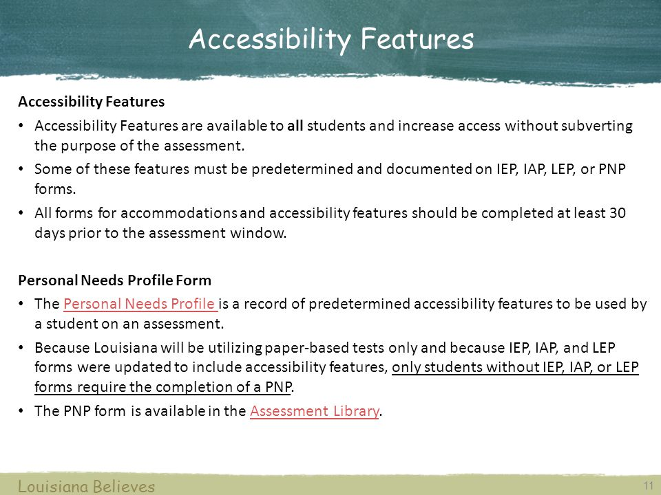11 Louisiana Believes Accessibility Features Accessibility Features are available to all students and increase access without subverting the purpose o