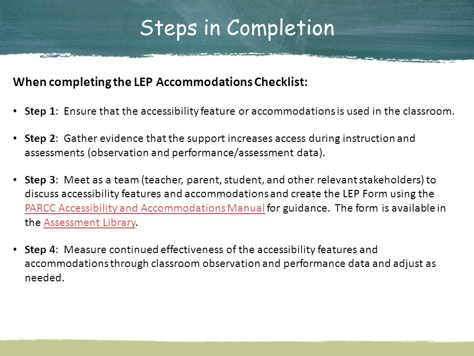 Steps in Completion When completing the LEP Accommodations Checklist: Step 1: Ensure that the accessibility feature or accommodations is used in the c