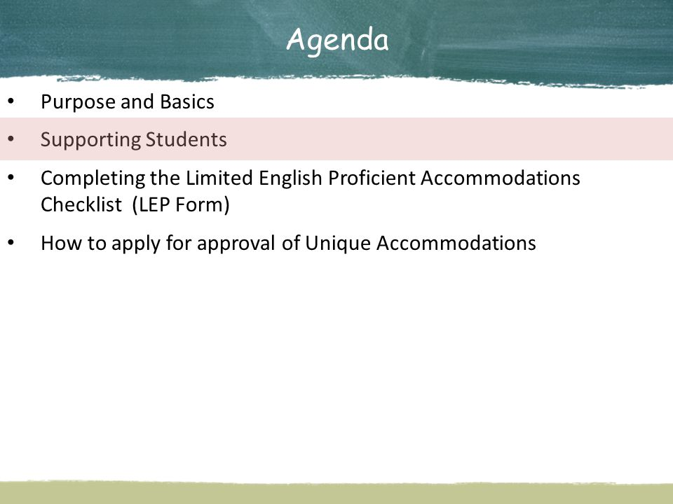Agenda Purpose and Basics Supporting Students Completing the Limited English Proficient Accommodations Checklist (LEP Form) How to apply for approval