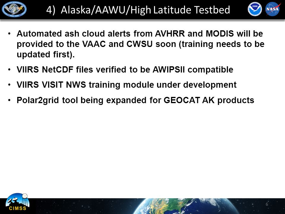 4) Alaska/AAWU/High Latitude Testbed 6 Automated ash cloud alerts from AVHRR and MODIS will be provided to the VAAC and CWSU soon (training needs to be updated first).