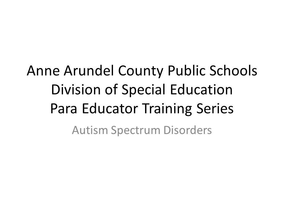 Anne Arundel County Public Schools Division of Special Education Para Educator Training Series Autism Spectrum Disorders