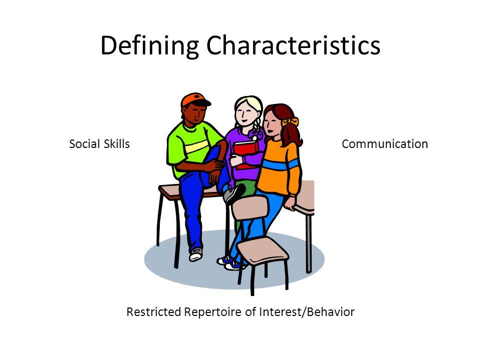 Defining Characteristics Social Skills Restricted Repertoire of Interest/Behavior Communication