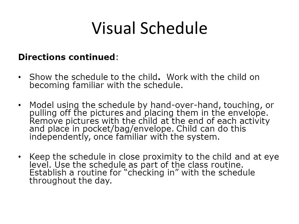Visual Schedule Directions continued: Show the schedule to the child.