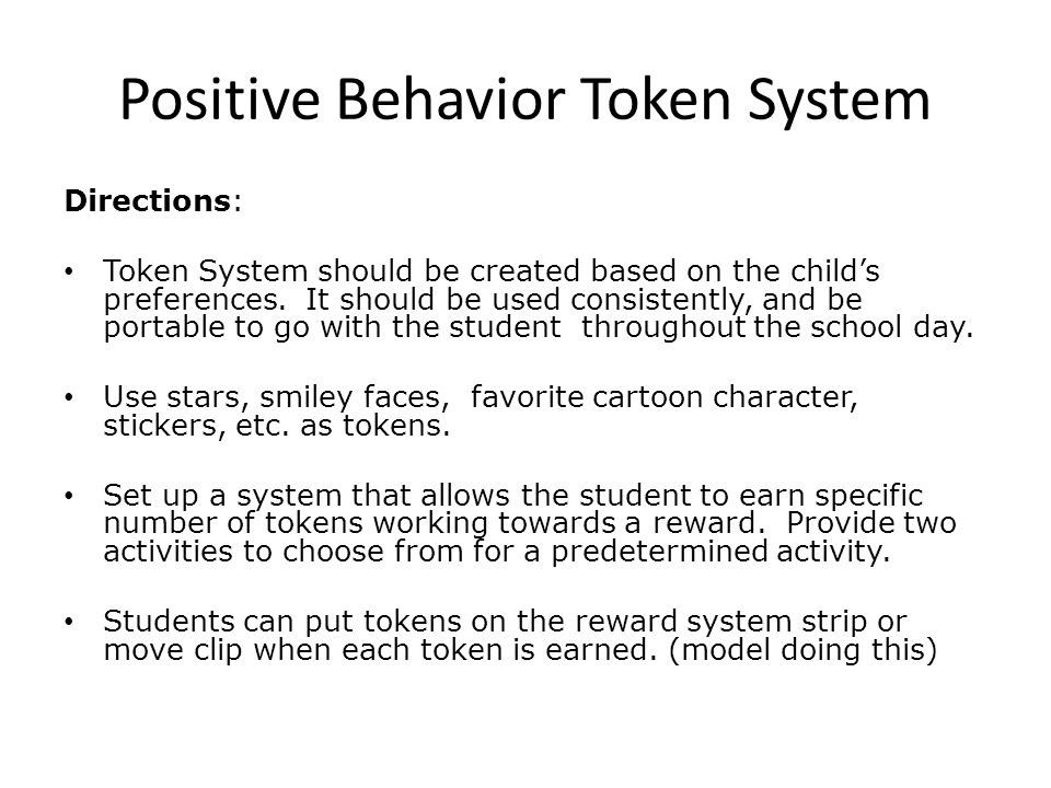 Positive Behavior Token System Directions: Token System should be created based on the child's preferences.