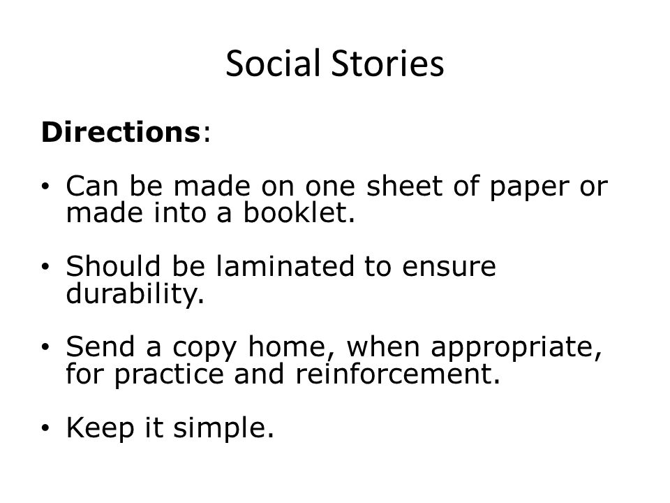 Social Stories Directions: Can be made on one sheet of paper or made into a booklet.