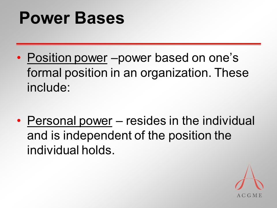 Power Bases Position power –power based on one's formal position in an organization.