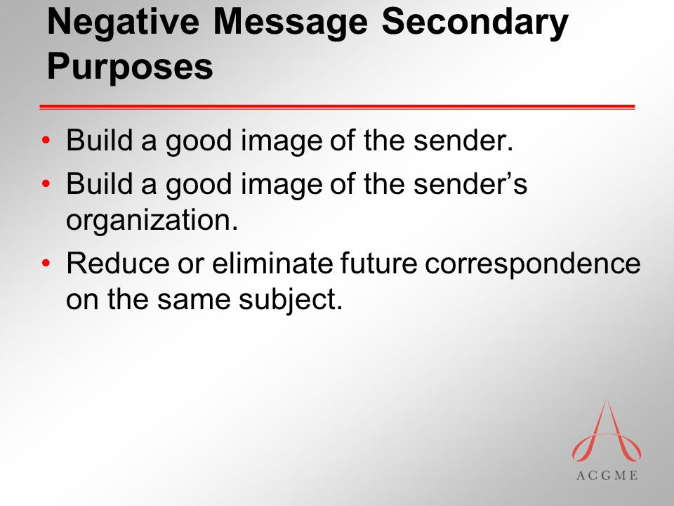 Negative Message Secondary Purposes Build a good image of the sender.