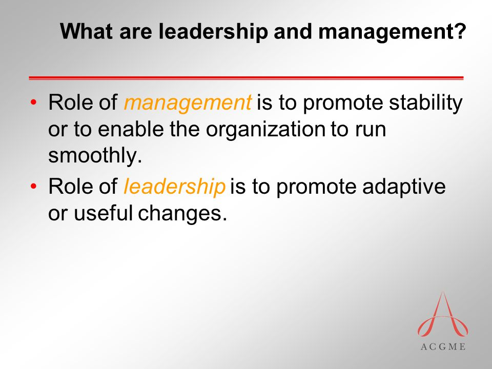 What are leadership and management.