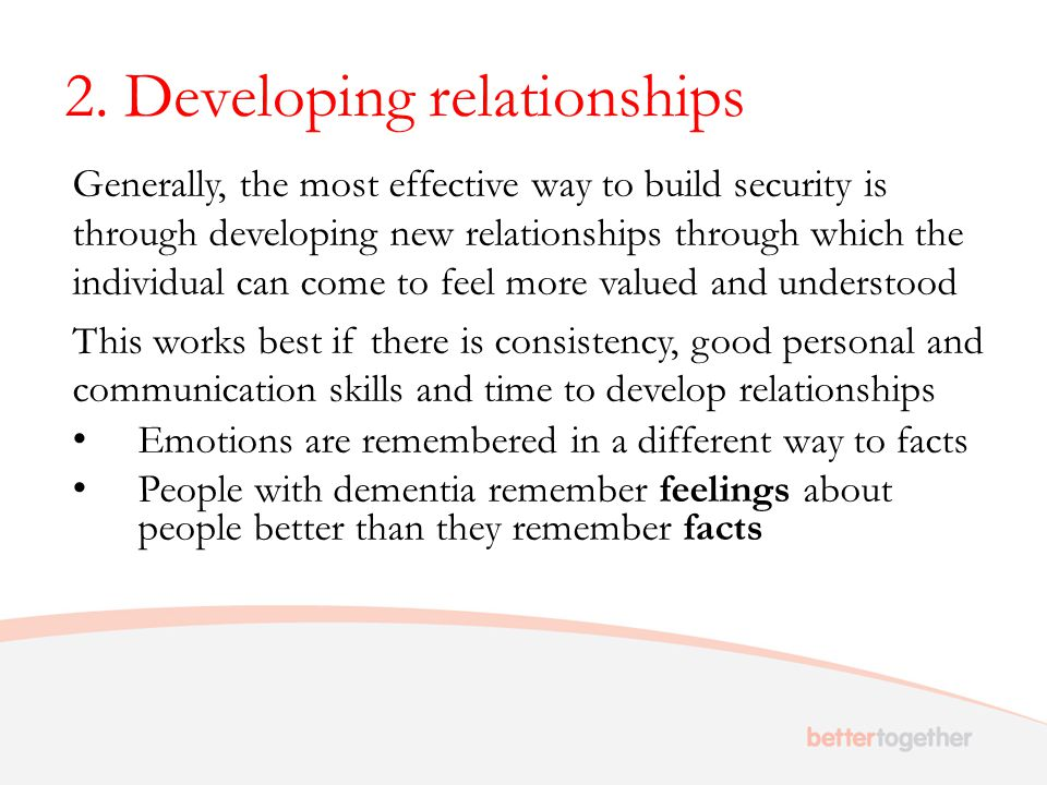2. Developing relationships Generally, the most effective way to build security is through developing new relationships through which the individual c