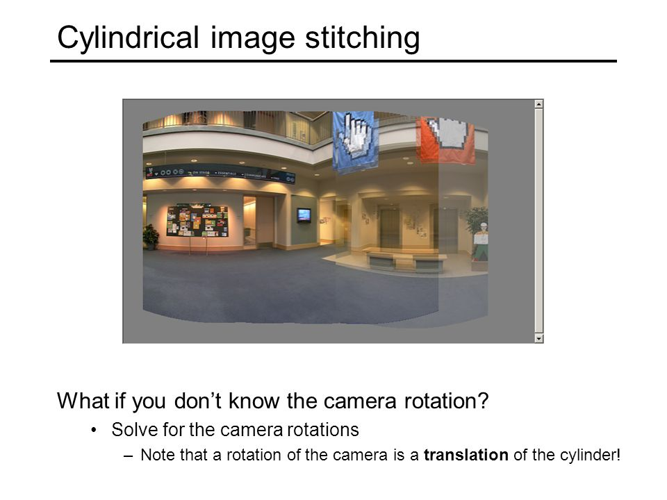 Cylindrical image stitching What if you don't know the camera rotation.