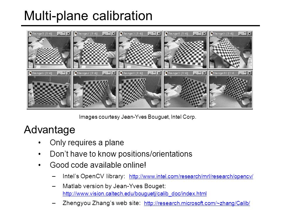 Multi-plane calibration Images courtesy Jean-Yves Bouguet, Intel Corp.