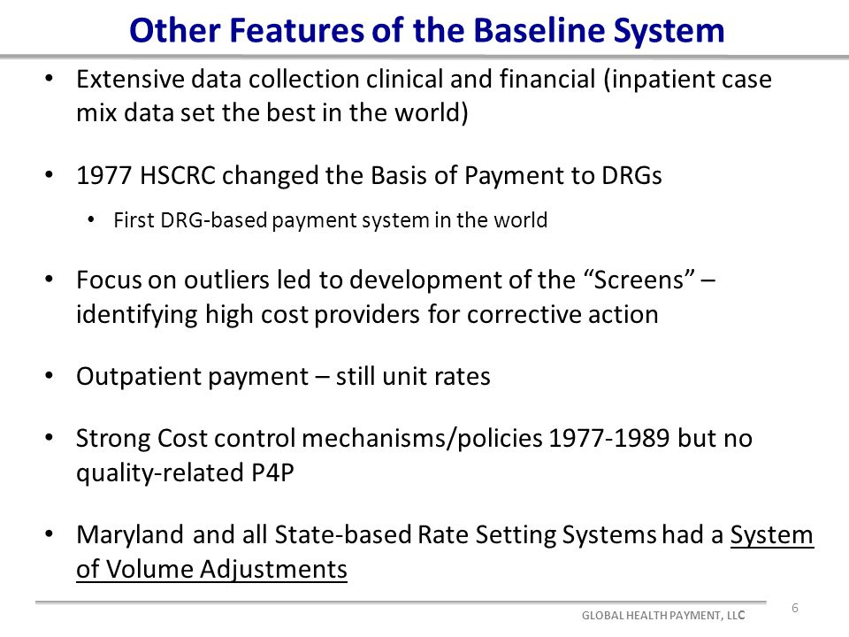 Other Features of the Baseline System Extensive data collection clinical and financial (inpatient case mix data set the best in the world) 1977 HSCRC