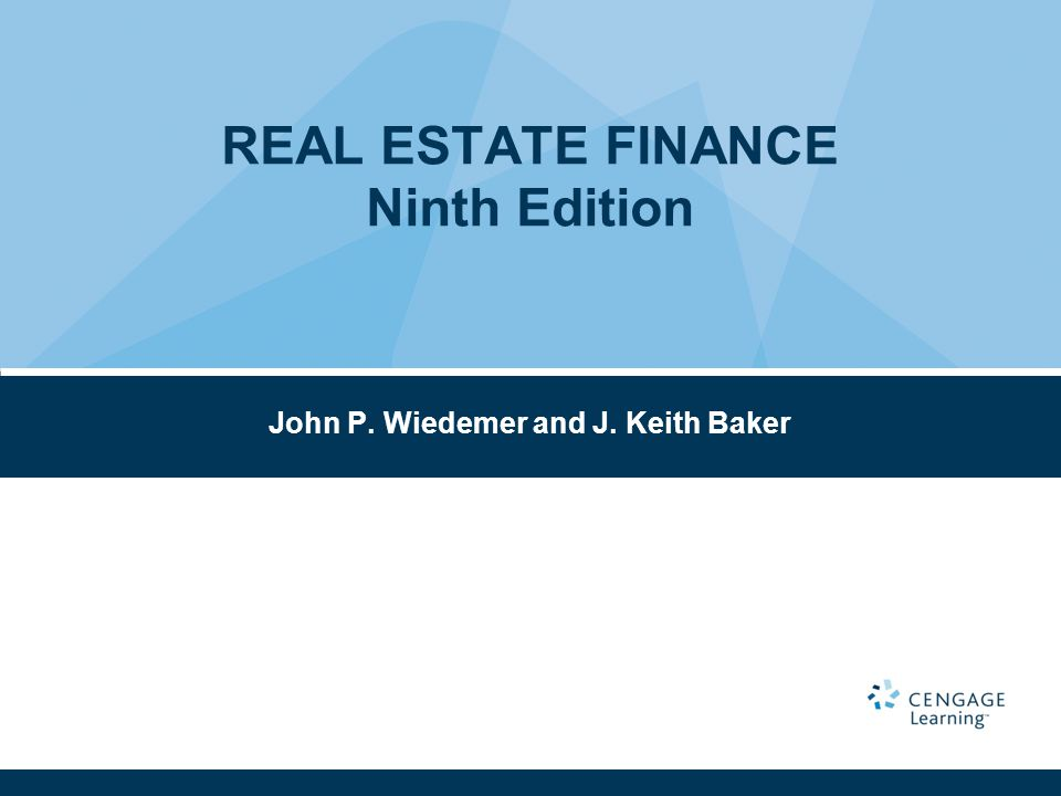 John P. Wiedemer and J. Keith Baker REAL ESTATE FINANCE Ninth Edition