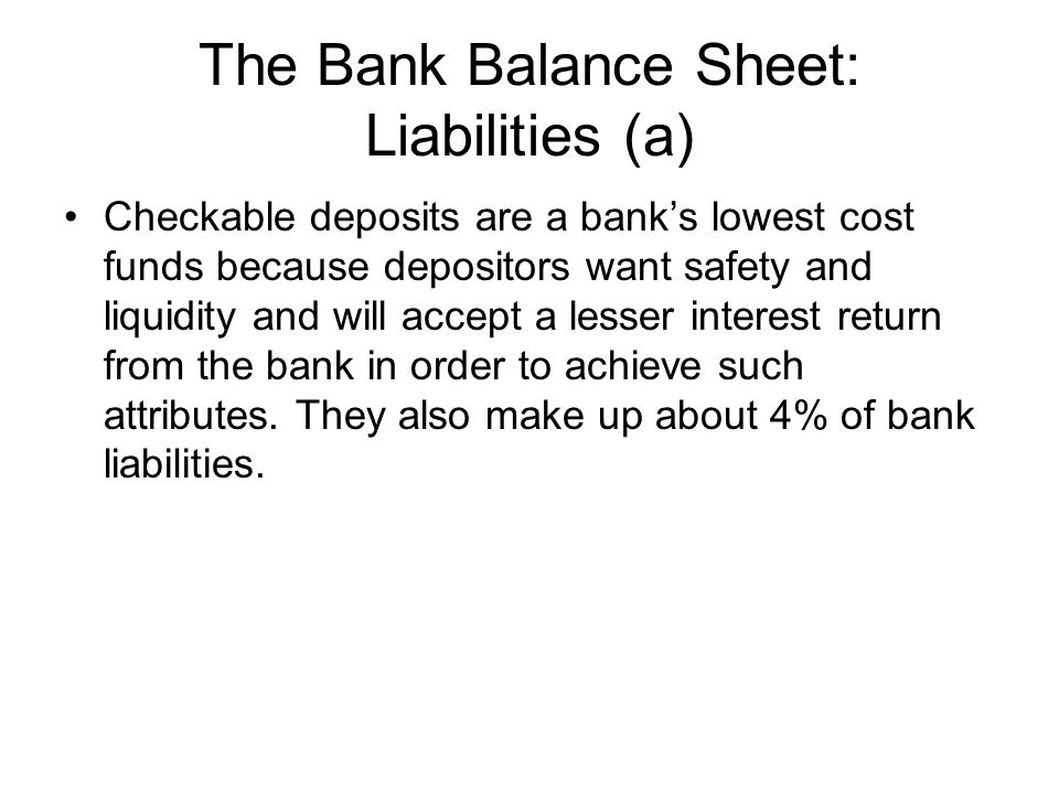 The Bank Balance Sheet: Liabilities (b) Nontransaction Deposits: are the overall primary source of bank liabilities (74%) and are accounts from which the depositor cannot write checks; examples include savings accounts and time deposits (also known as CDs or certificates of deposit)