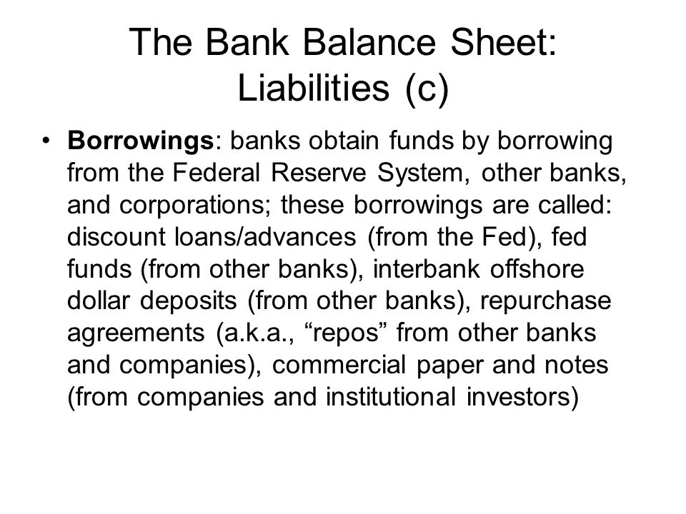 The Bank Balance Sheet: Liabilities (c) Certain borrowings can be more volatile than other liabilities, depending on market conditions.