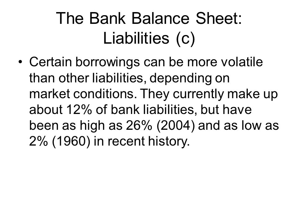 The Bank Balance Sheet: Liabilities (d) Bank Capital: is the source of funds supplied by the bank owners, either directly through purchase of ownership shares or indirectly through retention of earnings (retained earnings being the portion of funds which are earned as profits but not paid out as ownership dividends).