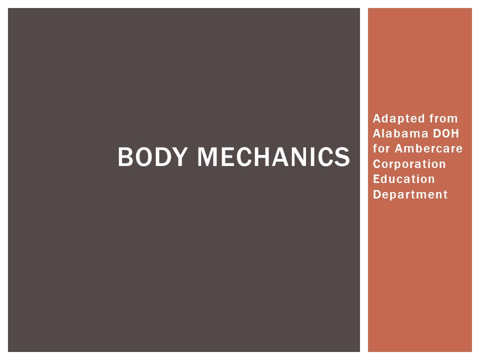 Adapted from Alabama DOH for Ambercare Corporation Education Department BODY MECHANICS