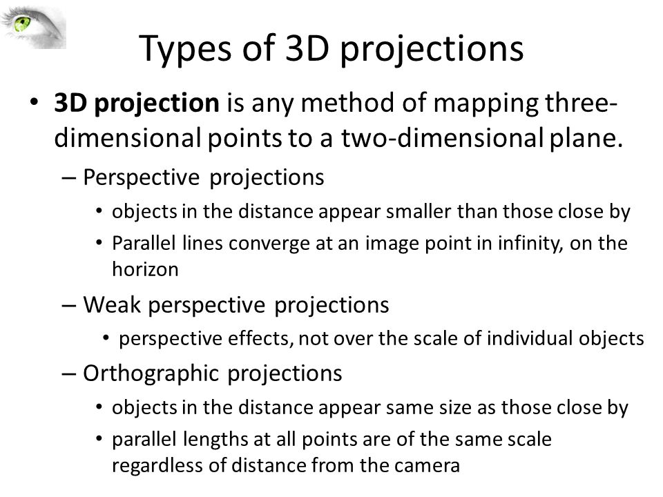 Types of 3D projections 3D projection is any method of mapping three- dimensional points to a two-dimensional plane.