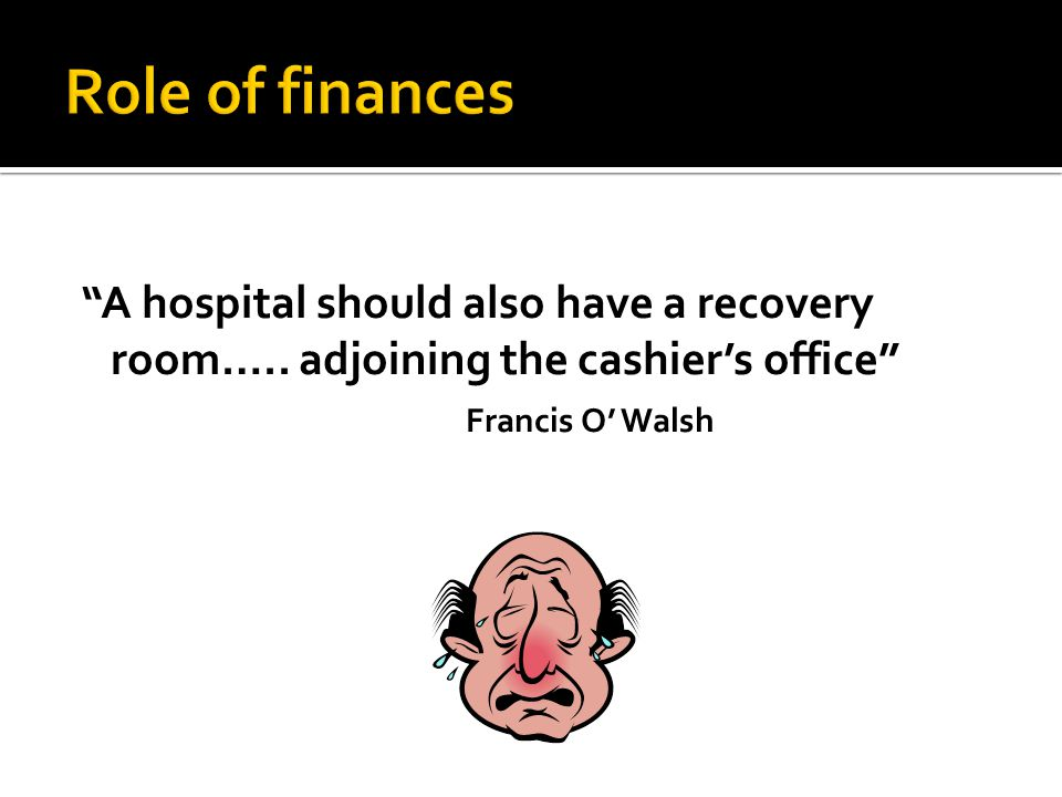 A hospital should also have a recovery room….. adjoining the cashier's office Francis O' Walsh
