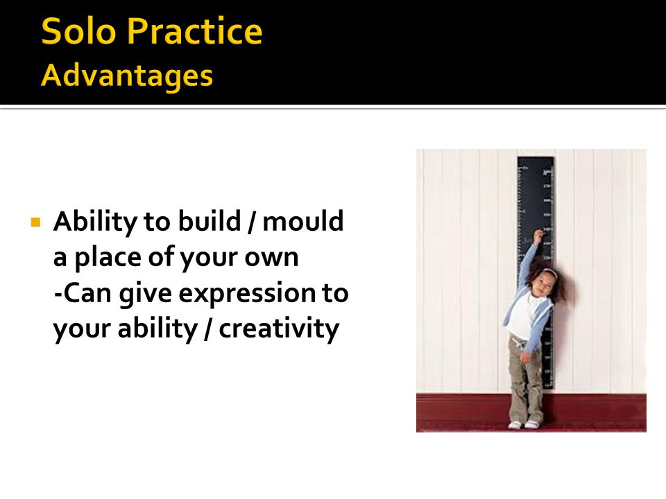  Ability to build / mould a place of your own -Can give expression to your ability / creativity