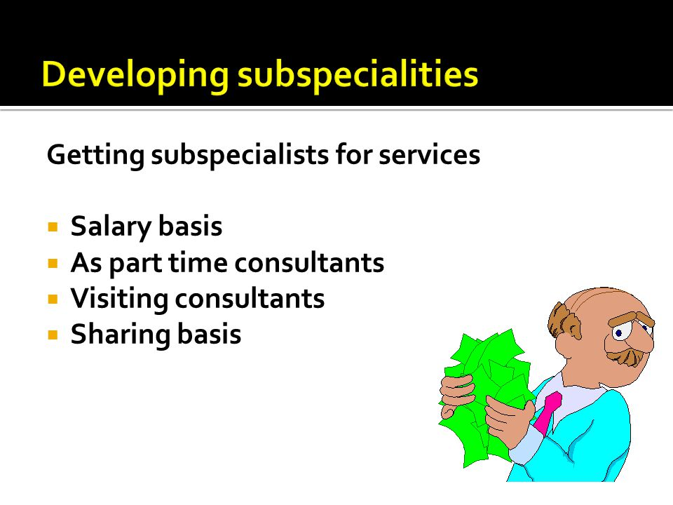Getting subspecialists for services  Salary basis  As part time consultants  Visiting consultants  Sharing basis
