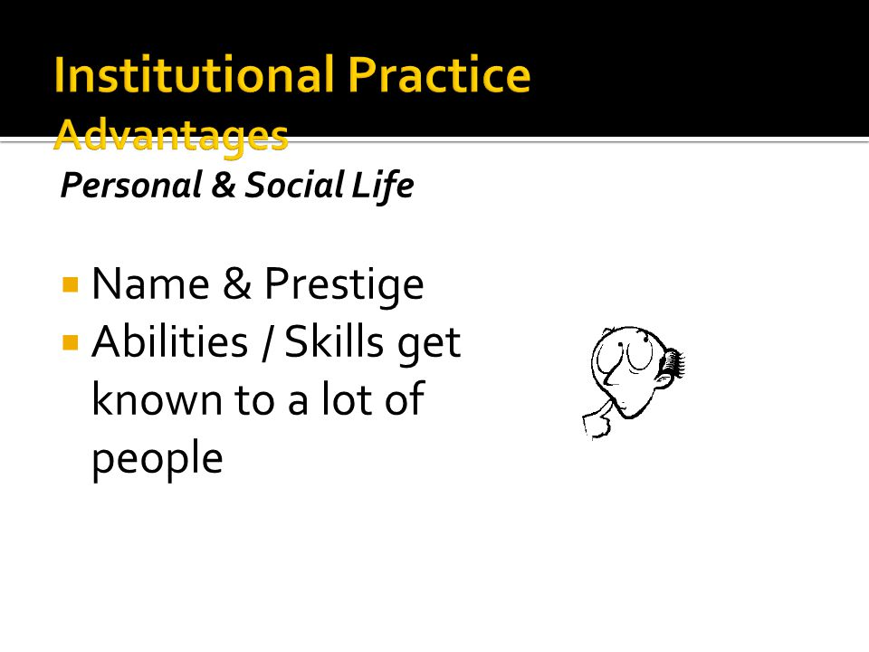 Personal & Social Life  Name & Prestige  Abilities / Skills get known to a lot of people