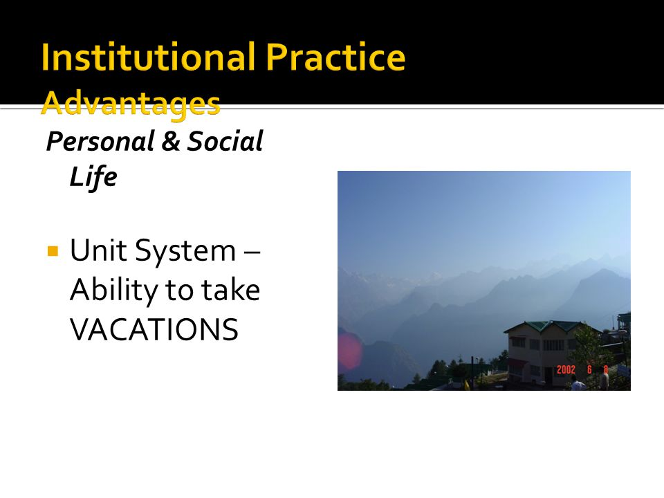 Personal & Social Life  Unit System – Ability to take VACATIONS