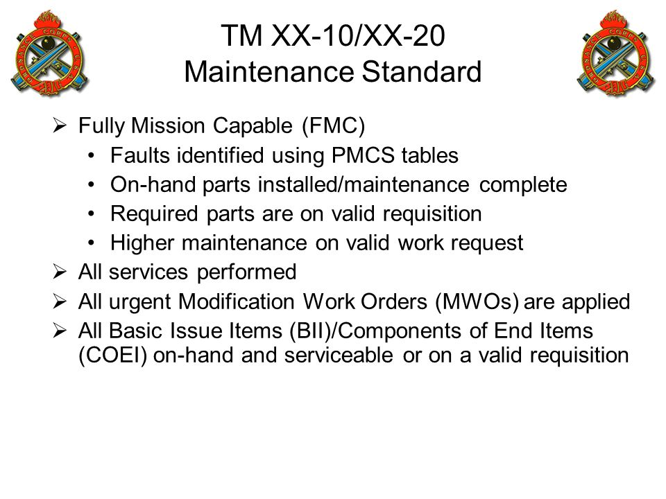  Fully Mission Capable (FMC) Faults identified using PMCS tables On-hand parts installed/maintenance complete Required parts are on valid requisition