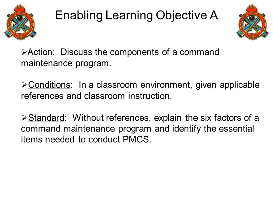 Enabling Learning Objective A  Action: Discuss the components of a command maintenance program.  Conditions: In a classroom environment, given appli