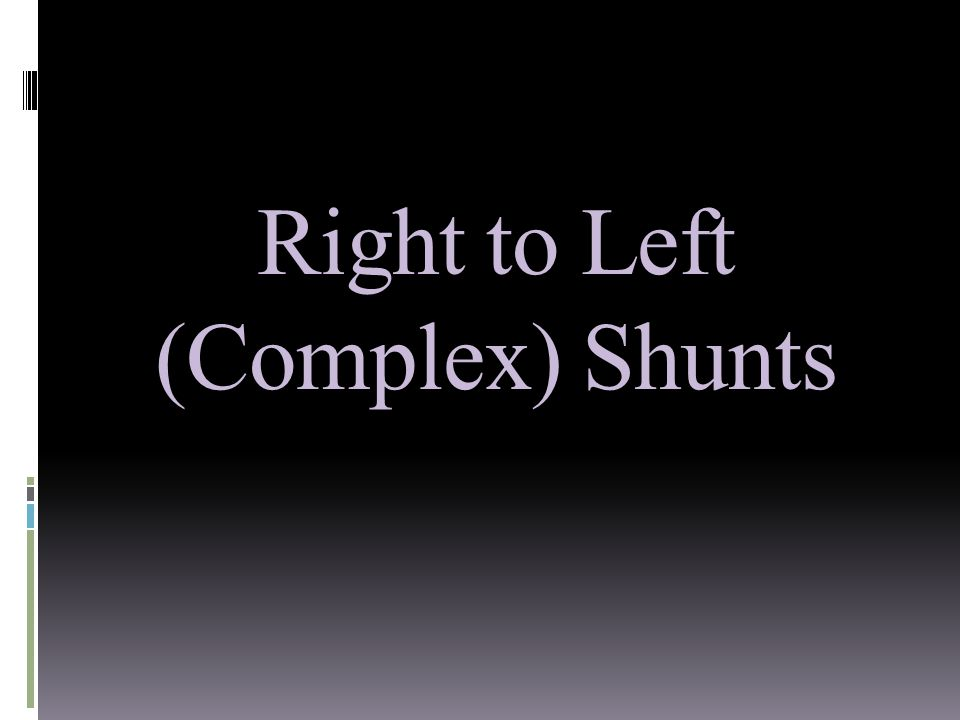 Right to Left (Complex) Shunts