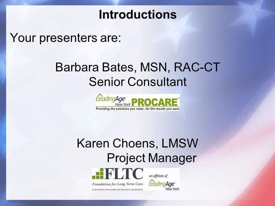 Introductions Your presenters are: Barbara Bates, MSN, RAC-CT Senior Consultant Karen Choens, LMSW Project Manager