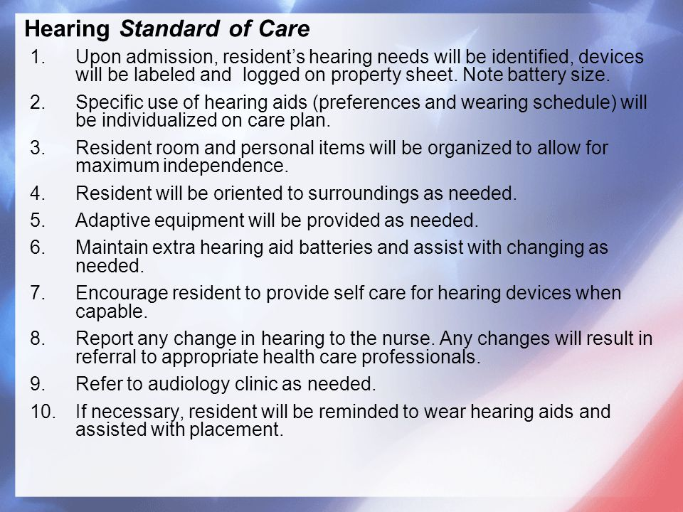 1.Upon admission, resident's hearing needs will be identified, devices will be labeled and logged on property sheet.
