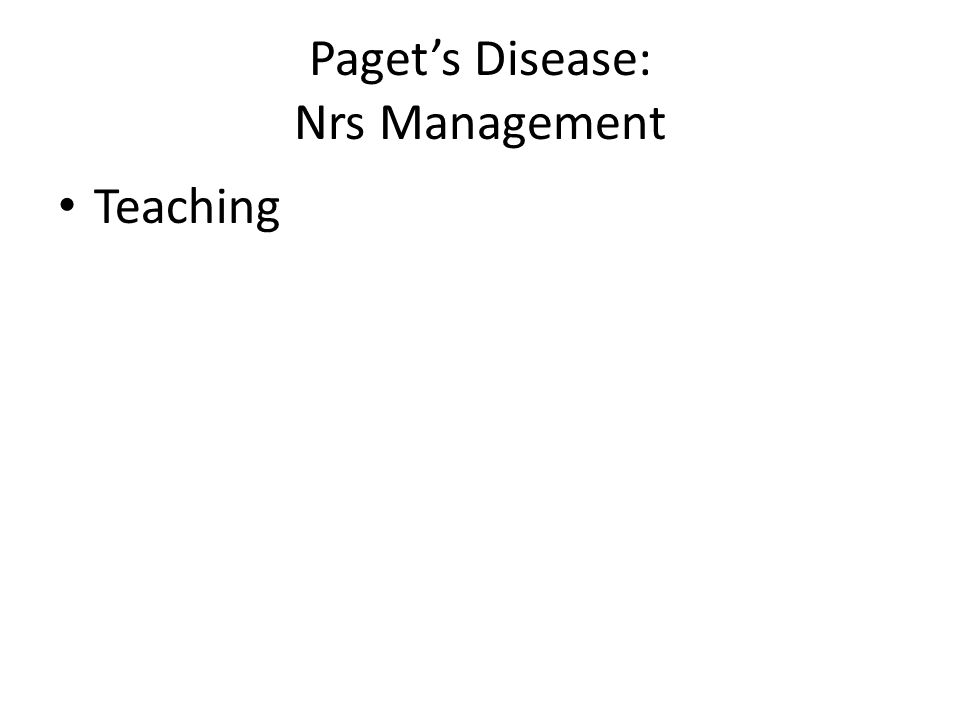 Paget's Disease: Nrs Management Teaching