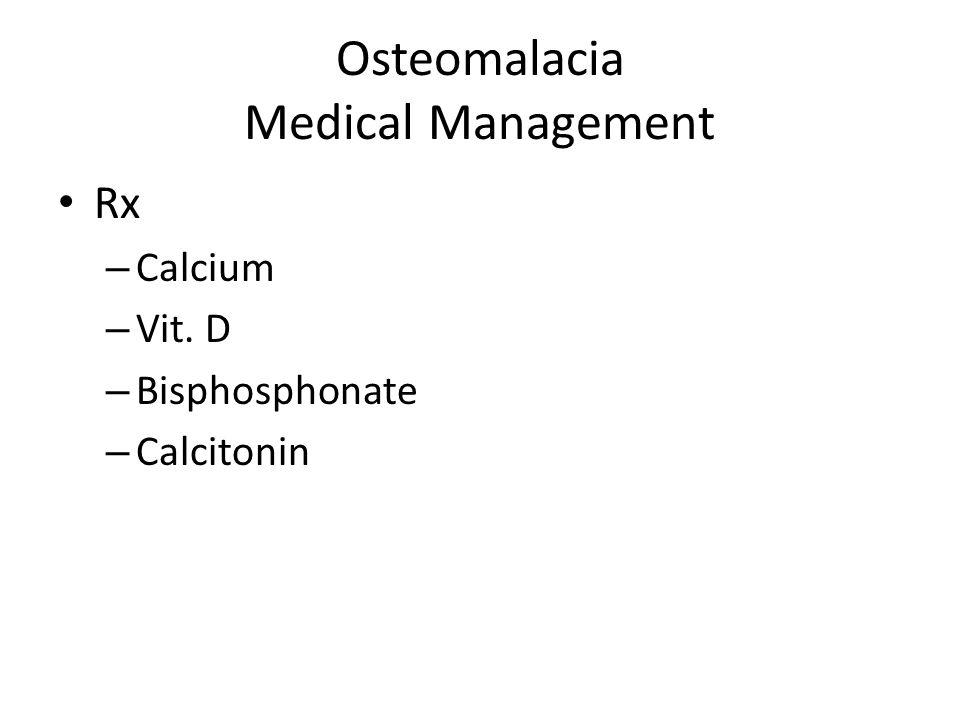 Osteomalacia Medical Management Rx – Calcium – Vit. D – Bisphosphonate – Calcitonin