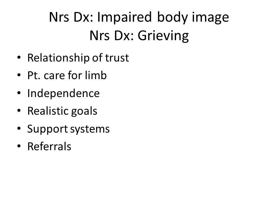 Nrs Dx: Impaired body image Nrs Dx: Grieving Relationship of trust Pt.