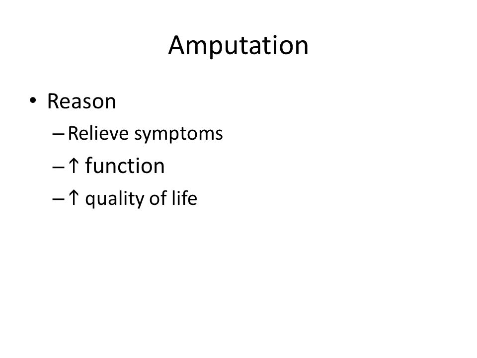 Amputation Reason – Relieve symptoms –  function –  quality of life