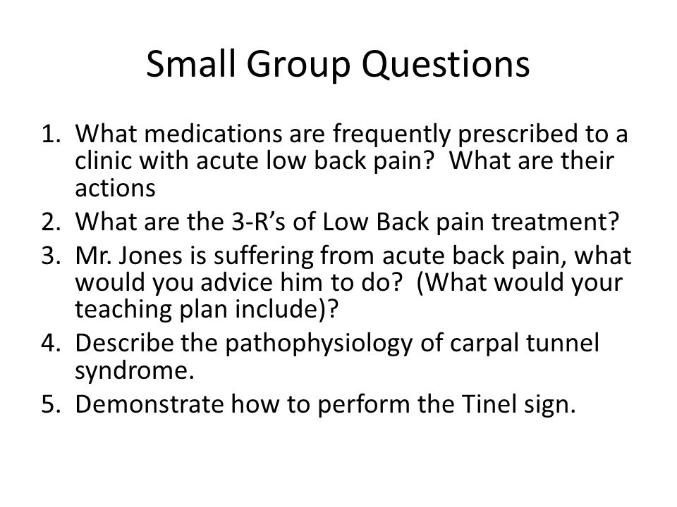 Small Group Questions 1.What medications are frequently prescribed to a clinic with acute low back pain.