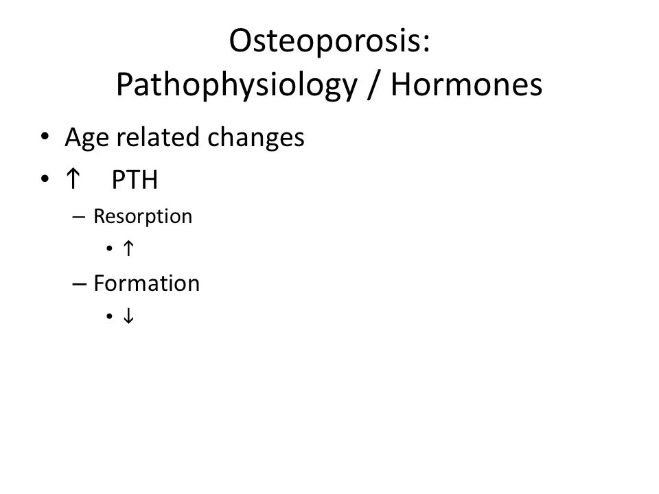 Osteoporosis: Pathophysiology / Hormones Age related changes  PTH – Resorption  – Formation 