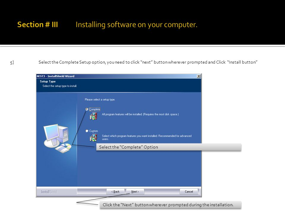 5]Select the Complete Setup option, you need to click next button wherever prompted and Click Install button Select the Complete Option Click the Next button wherever prompted during the installation.