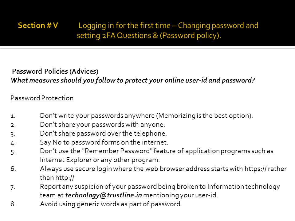 Password Policies (Advices) What measures should you follow to protect your online user-id and password.