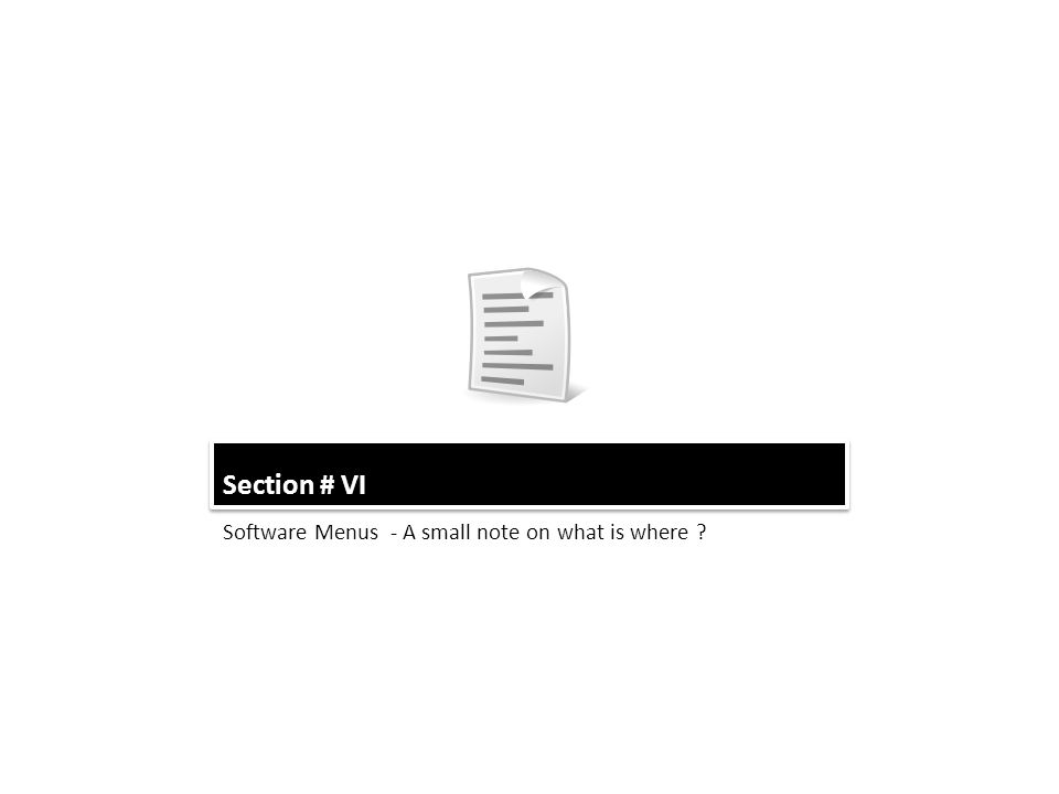 Section # VI Software Menus - A small note on what is where