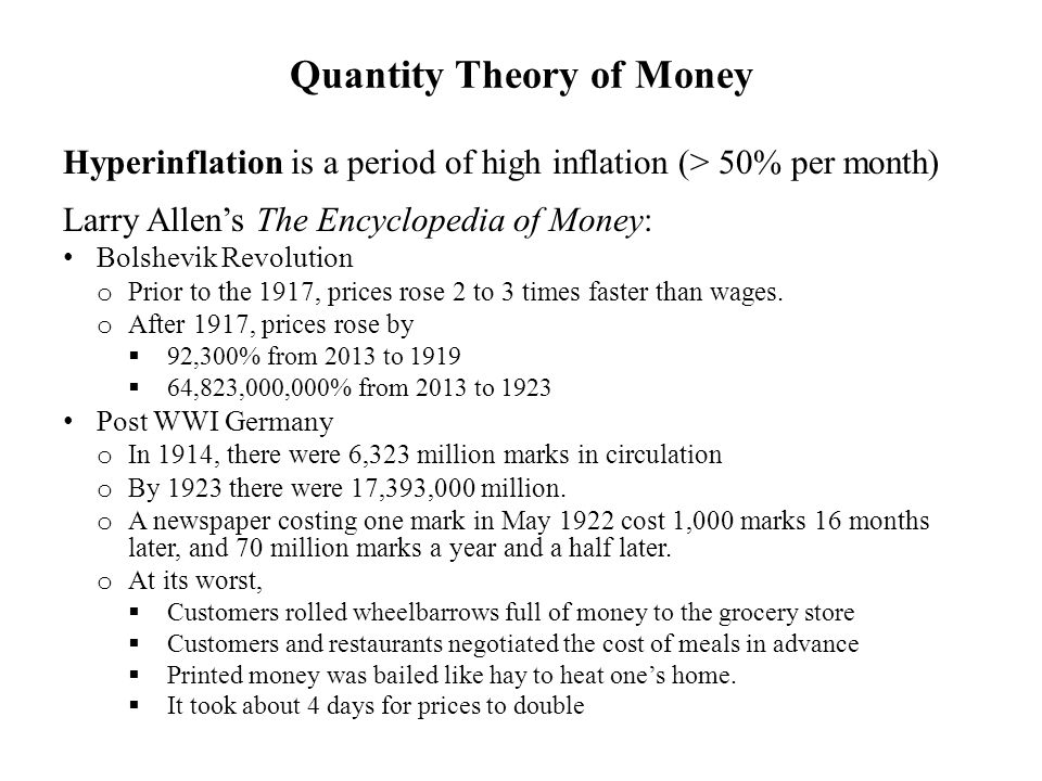 Quantity Theory of Money Hyperinflation is a period of high inflation (> 50% per month) Larry Allen's The Encyclopedia of Money: Bolshevik Revolution