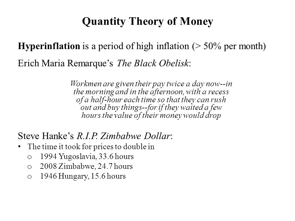 Quantity Theory of Money Hyperinflation is a period of high inflation (> 50% per month) Erich Maria Remarque's The Black Obelisk: Workmen are given th