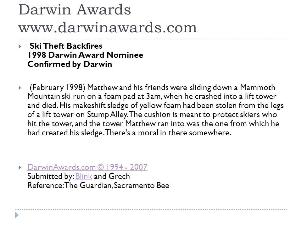 Darwin Awards www.darwinawards.com  Ski Theft Backfires 1998 Darwin Award Nominee Confirmed by Darwin  (February 1998) Matthew and his friends were