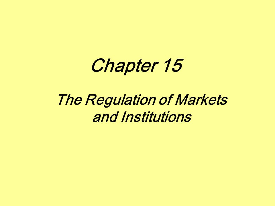 Chapter 15 The Regulation of Markets and Institutions