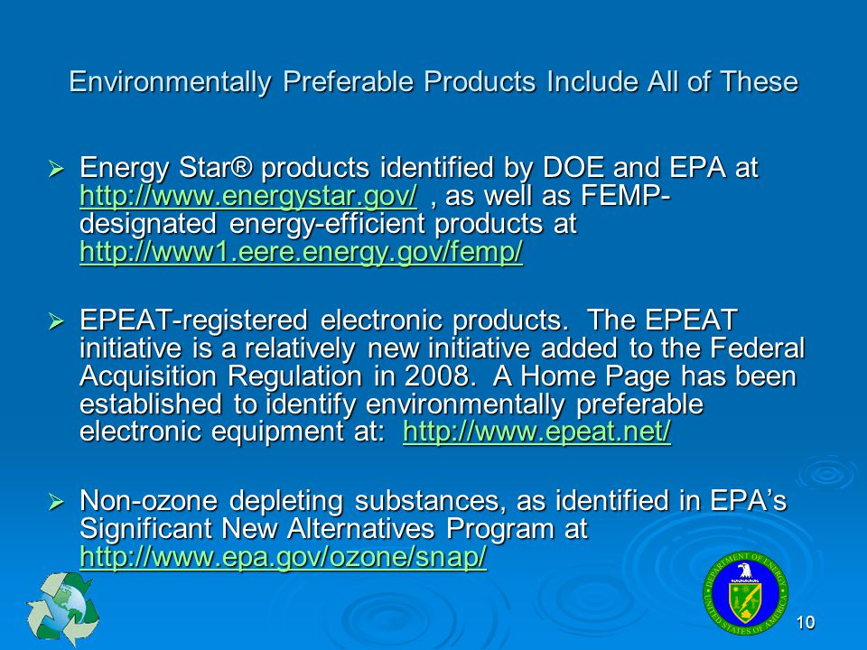 10 Environmentally Preferable Products Include All of These  Energy Star® products identified by DOE and EPA at http://www.energystar.gov/, as well a