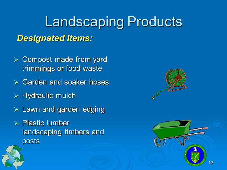 17 Landscaping Products  Compost made from yard trimmings or food waste  Garden and soaker hoses  Hydraulic mulch  Lawn and garden edging  Plasti