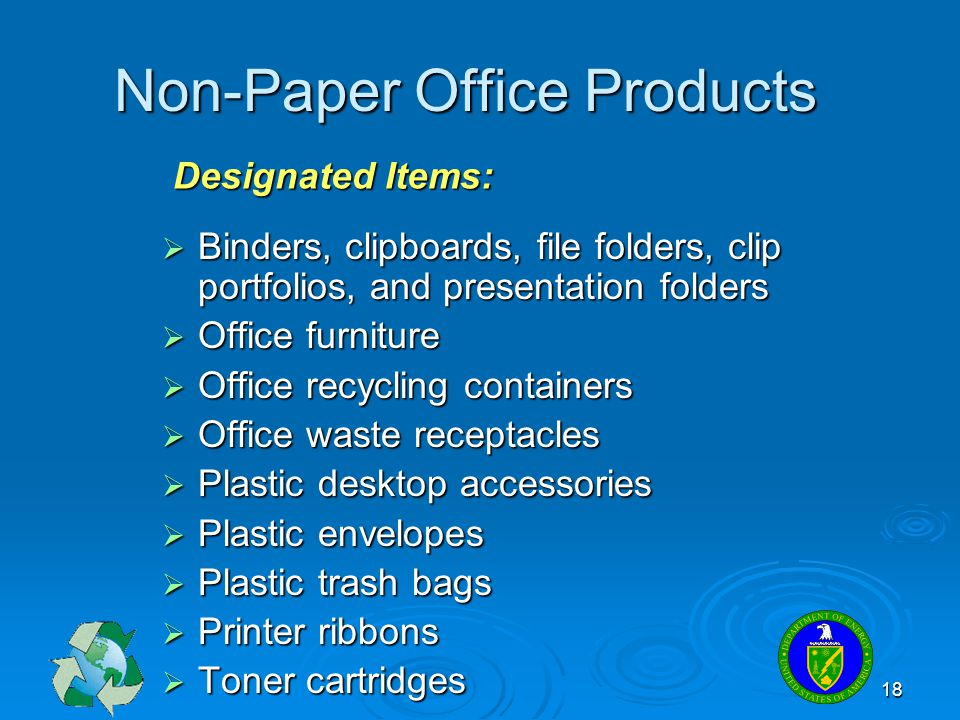 18 Non-Paper Office Products  Binders, clipboards, file folders, clip portfolios, and presentation folders  Office furniture  Office recycling cont