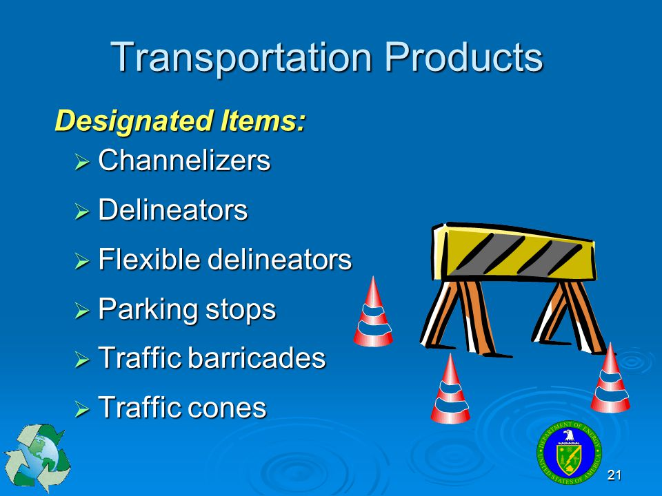  Channelizers  Delineators  Flexible delineators  Parking stops  Traffic barricades  Traffic cones 21 Transportation Products Designated Items: