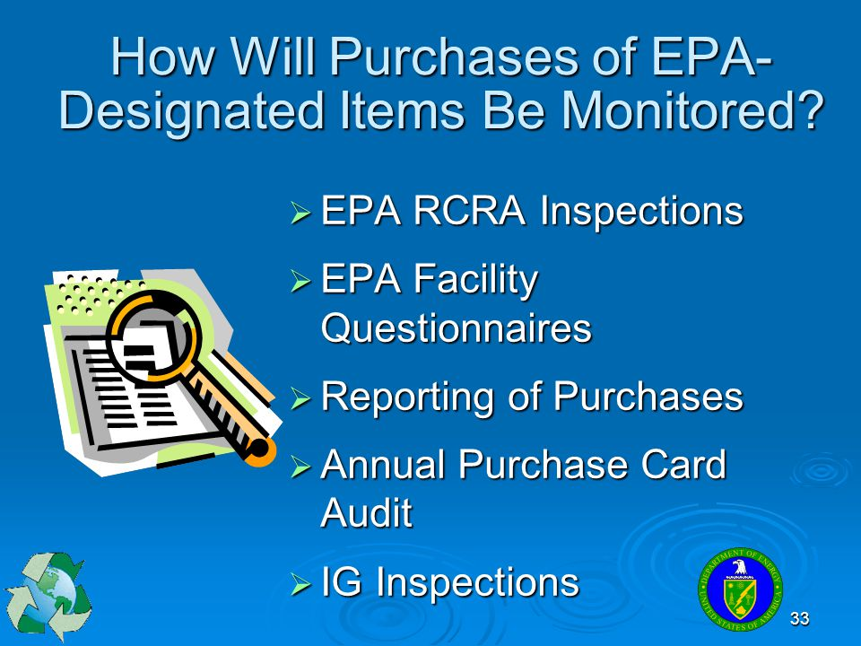 33 How Will Purchases of EPA- Designated Items Be Monitored?  EPA RCRA Inspections  EPA Facility Questionnaires  Reporting of Purchases  Annual Pu